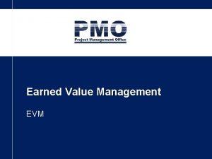 Earned Value Management EVM Earned Value Management Planned