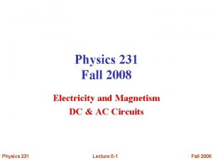 Physics 231 Fall 2008 Electricity and Magnetism DC