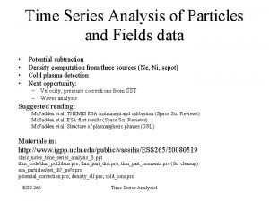 Time Series Analysis of Particles and Fields data