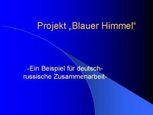 Projekt Blauer Himmel Ein Beispiel fr deutschrussische Zusammenarbeit
