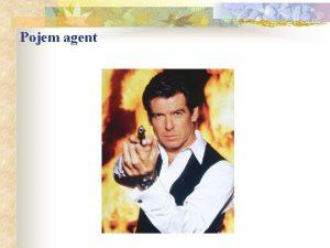 Pojem agent Agent 1 Agent je nstroj na