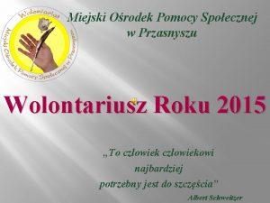 Miejski Orodek Pomocy Spoecznej w Przasnyszu Wolontariusz Roku