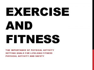 EXERCISE AND FITNESS THE IMPORTANCE OF PHYSICAL ACTIVITY
