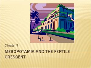 Chapter 3 MESOPOTAMIA AND THE FERTILE CRESCENT CAUSE