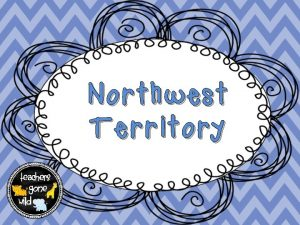 Northwest Territory Territory is land ruled by a