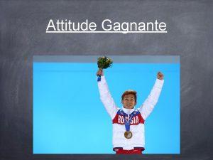 Attitude Gagnante Quest ce quune attitude Cest un