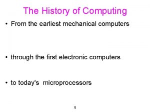 The History of Computing From the earliest mechanical