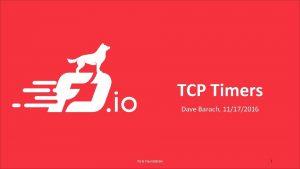 TCP Timers Dave Barach 11172016 fd io Foundation
