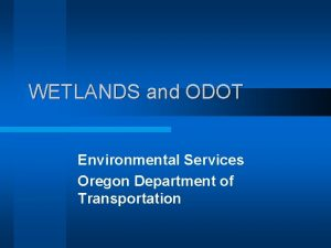 WETLANDS and ODOT Environmental Services Oregon Department of