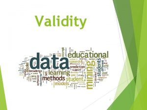 Validity 1 Agenda Types of validity Approaches to