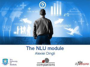 The NLU module Alexiei Dingli 2 The task