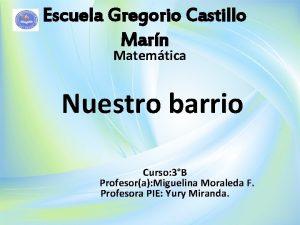 Escuela Gregorio Castillo Marn Matemtica Nuestro barrio Curso