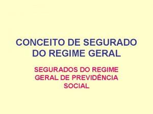CONCEITO DE SEGURADO DO REGIME GERAL SEGURADOS DO