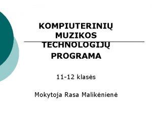 KOMPIUTERINI MUZIKOS TECHNOLOGIJ PROGRAMA 11 12 klass Mokytoja