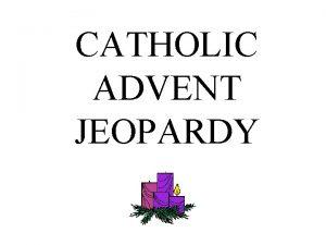 CATHOLIC ADVENT JEOPARDY CATHOLIC ADVENT JEOPARDY Purple is