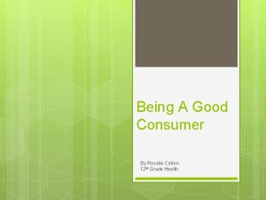 Being A Good Consumer By Rosalie Cohen 12