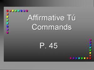 Affirmative T Commands P 45 Affirmative T Commands