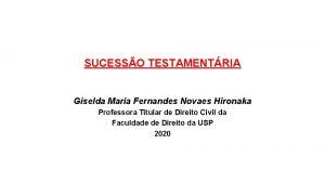 SUCESSO TESTAMENTRIA Giselda Maria Fernandes Novaes Hironaka Professora