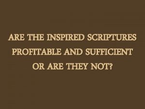 ARE THE INSPIRED SCRIPTURES PROFITABLE AND SUFFICIENT OR