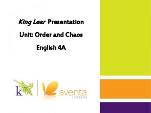 King Lear Presentation Unit Order and Chaos English