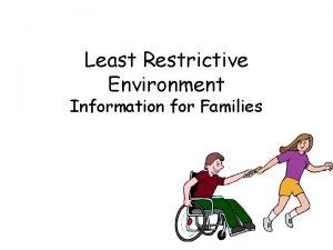 Least Restrictive Environment Information for Families Senator Paul