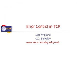 UCB Error Control in TCP Jean Walrand U