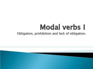 Modal verbs I Obligation prohibition and lack of
