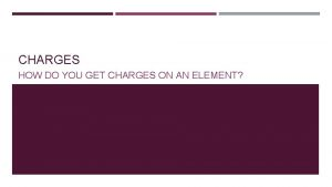 CHARGES HOW DO YOU GET CHARGES ON AN