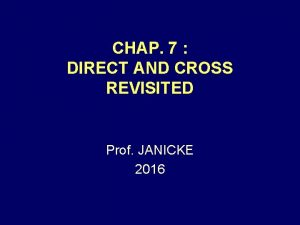CHAP 7 DIRECT AND CROSS REVISITED Prof JANICKE