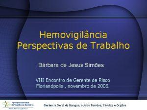Hemovigilncia Perspectivas de Trabalho Brbara de Jesus Simes