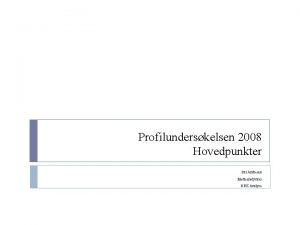 Profilunderskelsen 2008 Hovedpunkter Siri Andresen Medieanalytiker NRK Analyse