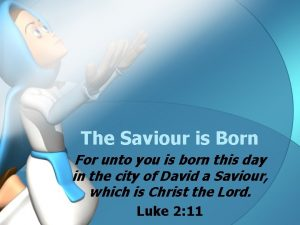 The Saviour is Born For unto you is