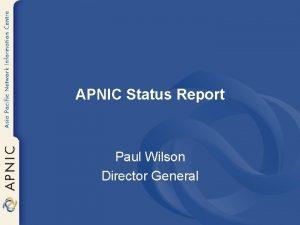 APNIC Status Report Paul Wilson Director General APNIC