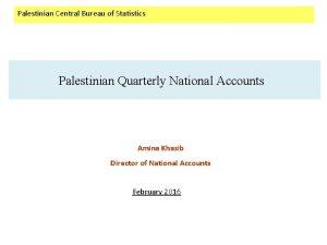 Palestinian Central Bureau of Statistics Palestinian Quarterly National