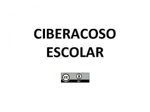 CIBERACOSO ESCOLAR Ciberacoso escolar Qu es Ciberacoso escolar