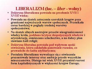 LIBERALIZM ac liber wolny Doktryna liberalizmu powstaa na