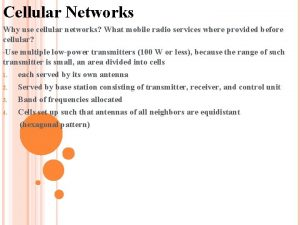 Cellular Networks Why use cellular networks What mobile