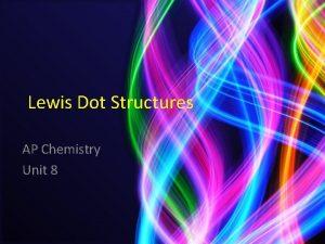 Lewis Dot Structures AP Chemistry Unit 8 Lewis