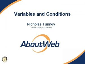 Variables and Conditions Nicholas Tunney Senior Software Architect
