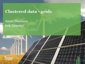 Clustered data grids Aksel Thomsen Erik Sommer Clustered