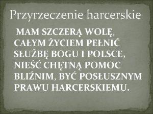 Przyrzeczenie harcerskie MAM SZCZER WOL CAYM YCIEM PENI