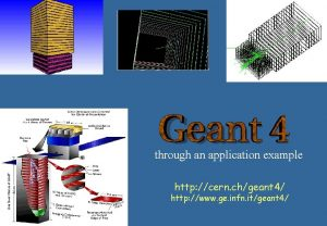 through an application example http cern chgeant 4