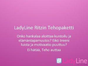 Lady Line Ritzin Tehopaketti Onko hankalaa aloittaa kuntoilu