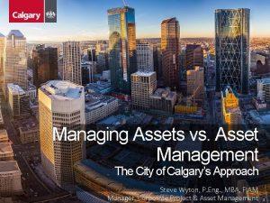 Managing Assets vs Asset Management The City of