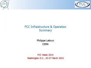 FCC Infrastructure Operation Summary Philippe Lebrun CERN FCC