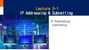 Lecture 2 1 IP Addressing Subnetting IP Addressing
