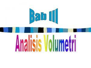 Analisis Volumetri Definisi Analisis Volumetri Dasar Reaksi Analisis