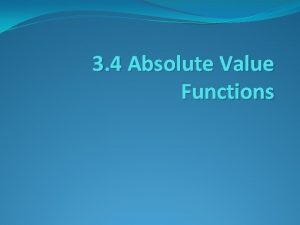 3 4 Absolute Value Functions Absolute Value is