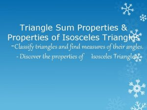 Triangle Sum Properties Properties of Isosceles Triangles Classify