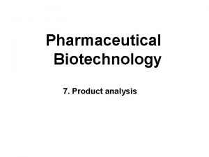 Pharmaceutical Biotechnology 7 Product analysis Introduction All pharmaceutical